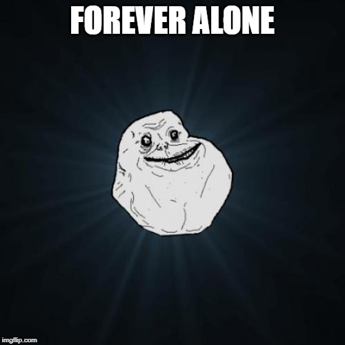 Forever Alone Meme | FOREVER ALONE | image tagged in memes,forever alone | made w/ Imgflip meme maker