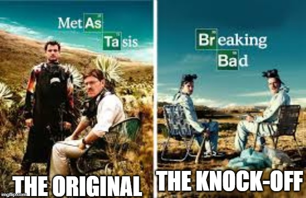 THE KNOCK-OFF THE ORIGINAL | image tagged in breaking bad | made w/ Imgflip meme maker