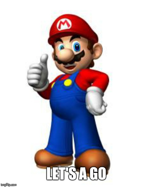 Mario Thumbs Up | LET'S A GO | image tagged in mario thumbs up | made w/ Imgflip meme maker