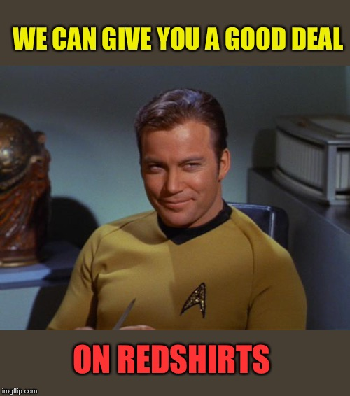 Kirk Smirk | WE CAN GIVE YOU A GOOD DEAL ON REDSHIRTS | image tagged in kirk smirk | made w/ Imgflip meme maker