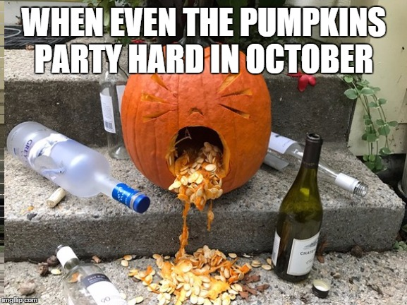 Cool pumpkin carving |  WHEN EVEN THE PUMPKINS PARTY HARD IN OCTOBER | image tagged in pumpkin,partying,drunk,drinking,puke,halloween | made w/ Imgflip meme maker
