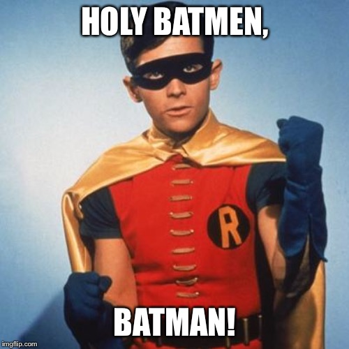 HOLY BATMEN, BATMAN! | image tagged in robin | made w/ Imgflip meme maker