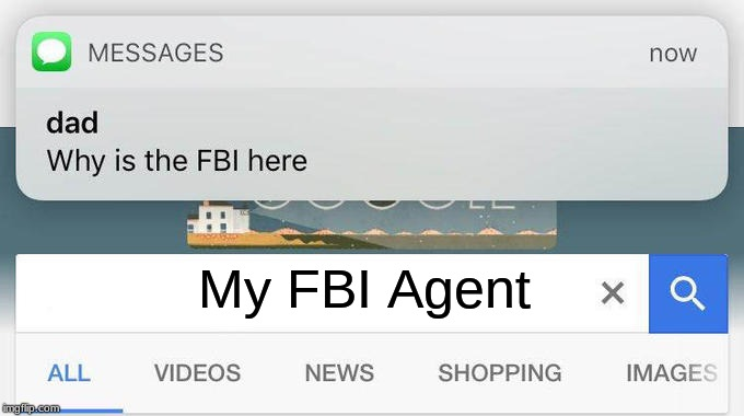 why is the FBI here? | My FBI Agent | image tagged in why is the fbi here | made w/ Imgflip meme maker