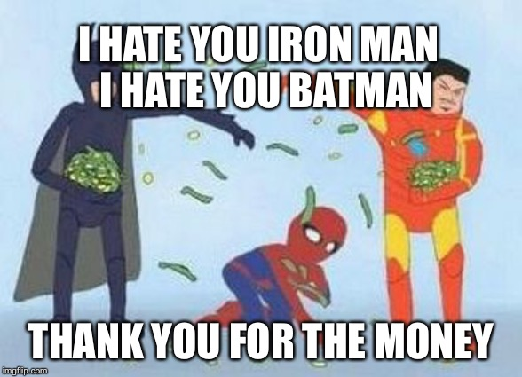 Pathetic Spidey |  I HATE YOU IRON MAN   I HATE YOU BATMAN; THANK YOU FOR THE MONEY | image tagged in memes,pathetic spidey | made w/ Imgflip meme maker