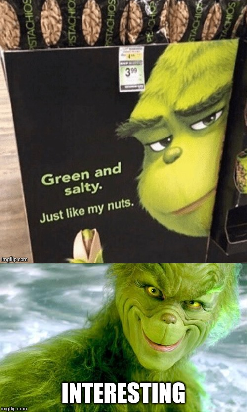 INTERESTING | image tagged in the grinch jim carrey | made w/ Imgflip meme maker