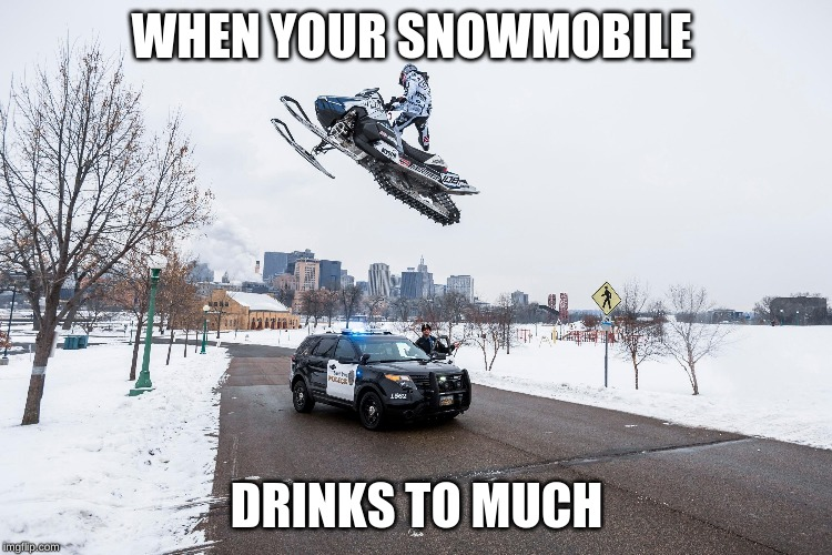 WHEN YOUR SNOWMOBILE; DRINKS TO MUCH | image tagged in i like this post | made w/ Imgflip meme maker