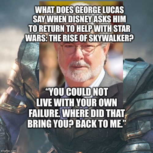 "George Lucas comes to help Disney in making Star Wars: The Rise of Skywalker | WHAT DOES GEORGE LUCAS SAY WHEN DISNEY ASKS HIM TO RETURN TO HELP WITH STAR WARS: THE RISE OF SKYWALKER? ""YOU COULD NOT LIVE WITH YOUR OWN F 