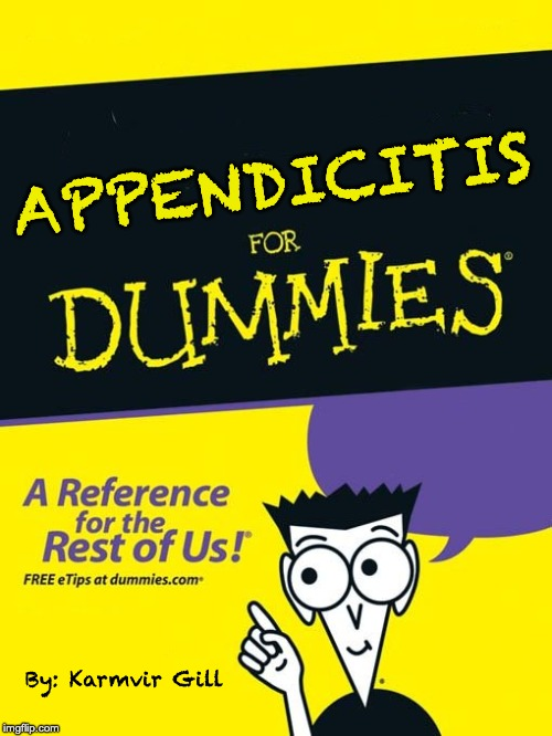 For dummies book |  APPENDICITIS; By: Karmvir Gill | image tagged in for dummies book | made w/ Imgflip meme maker