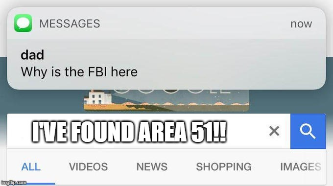 why is the FBI here? | I'VE FOUND AREA 51!! | image tagged in why is the fbi here | made w/ Imgflip meme maker