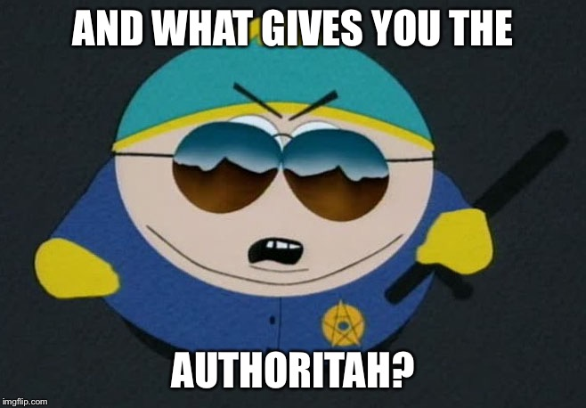 Respect My Authority Eric Cartman South Park | AND WHAT GIVES YOU THE AUTHORITAH? | image tagged in respect my authority eric cartman south park | made w/ Imgflip meme maker