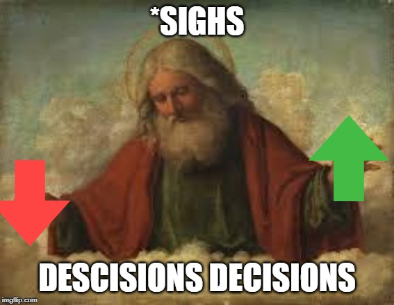 god | *SIGHS DESCISIONS DECISIONS | image tagged in god | made w/ Imgflip meme maker