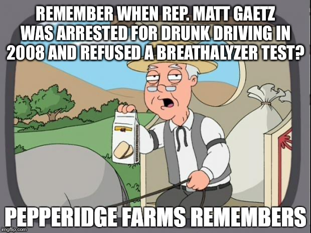 PEPPERIDGE FARMS REMEMBERS | REMEMBER WHEN REP. MATT GAETZ WAS ARRESTED FOR DRUNK DRIVING IN 2008 AND REFUSED A BREATHALYZER TEST? | image tagged in pepperidge farms remembers | made w/ Imgflip meme maker