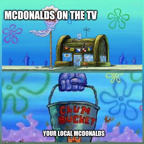 Krusty Krab Vs Chum Bucket | MCDONALDS ON THE TV YOUR LOCAL MCDONALDS | image tagged in memes,krusty krab vs chum bucket | made w/ Imgflip meme maker