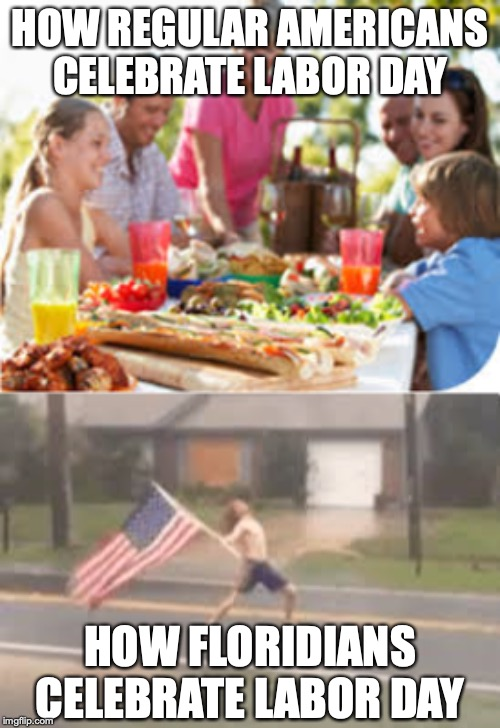 Cultural celebrations and differences. |  HOW REGULAR AMERICANS CELEBRATE LABOR DAY; HOW FLORIDIANS CELEBRATE LABOR DAY | image tagged in floridians,america,labor day | made w/ Imgflip meme maker