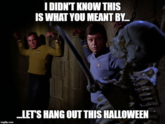 I DIDN'T KNOW THIS IS WHAT YOU MEANT BY... ...LET'S HANG OUT THIS HALLOWEEN | image tagged in star trek,halloween | made w/ Imgflip meme maker