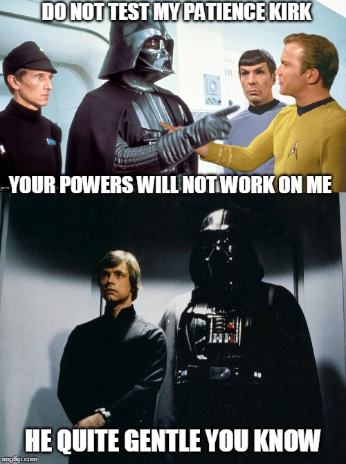 One for you Craven | DO NOT TEST MY PATIENCE KIRK HE QUITE GENTLE YOU KNOW YOUR POWERS WILL NOT WORK ON ME | image tagged in star wars,star trek,darth vader,cravenmoordik | made w/ Imgflip meme maker