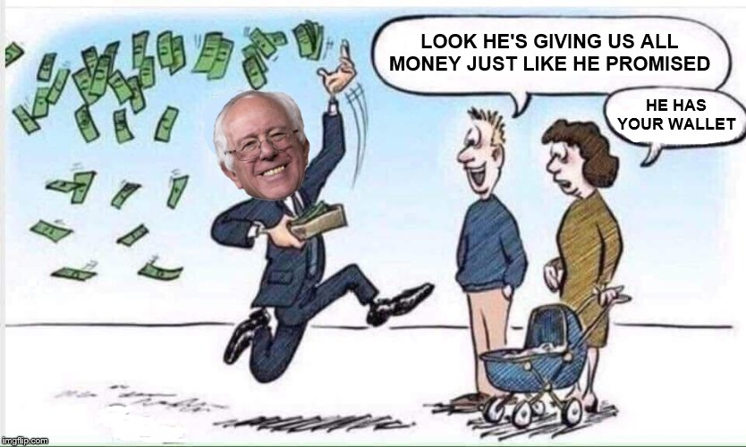 Bernie working the socialist platform | LOOK HE'S GIVING US ALL MONEY JUST LIKE HE PROMISED HE HAS YOUR WALLET | image tagged in bernie sanders,socialism,free stuff,memes,political meme,politics | made w/ Imgflip meme maker