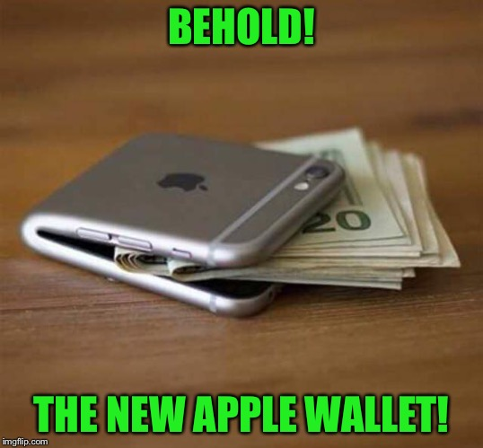 Shut up and hold my money! |  BEHOLD! THE NEW APPLE WALLET! | image tagged in memes,funny,iphone,money clip,bendy | made w/ Imgflip meme maker