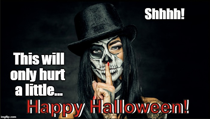 Happy Halloween Shhh, this will only hurt a little | Shhhh! This will only hurt  a little... | image tagged in happy halloween,funny memes,evil,sexy image,zombies | made w/ Imgflip meme maker