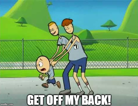 GET OFF MY BACK! | image tagged in the oblongs,get off my back | made w/ Imgflip meme maker