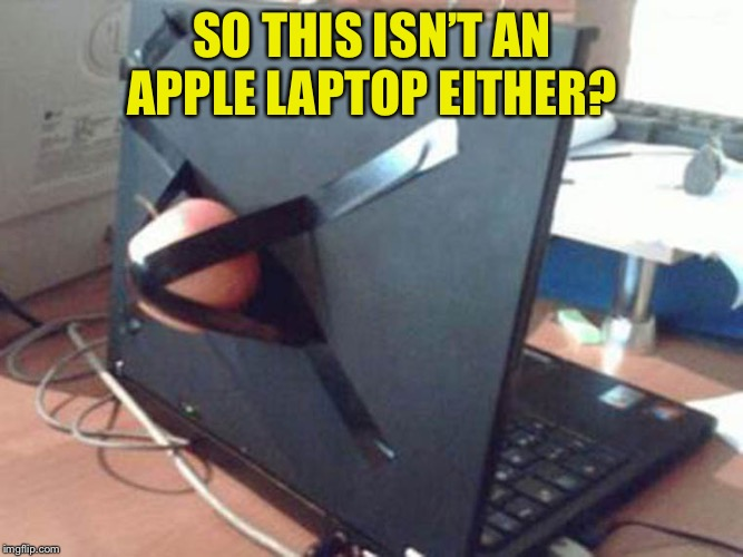 fake apple laptop | SO THIS ISN'T AN APPLE LAPTOP EITHER? | image tagged in fake apple laptop | made w/ Imgflip meme maker