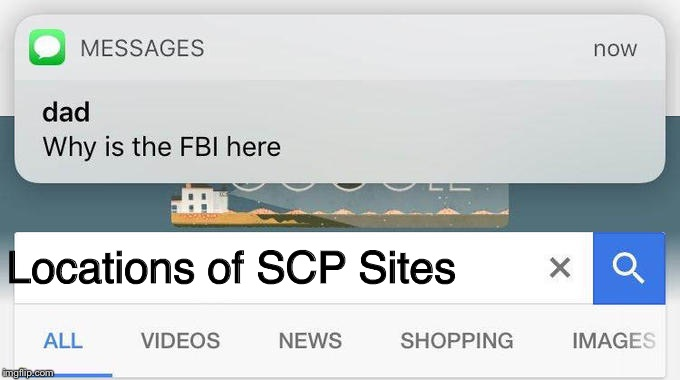 why is the FBI here? | Locations of SCP Sites | image tagged in why is the fbi here | made w/ Imgflip meme maker
