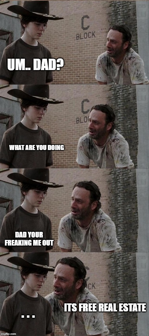 Rick and Carl Long | UM.. DAD? WHAT ARE YOU DOING DAD YOUR FREAKING ME OUT ITS FREE REAL ESTATE . . . | image tagged in memes,rick and carl long | made w/ Imgflip meme maker
