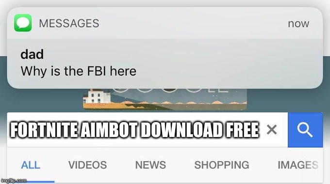 why is the FBI here? | FORTNITE AIMBOT DOWNLOAD FREE | image tagged in why is the fbi here | made w/ Imgflip meme maker