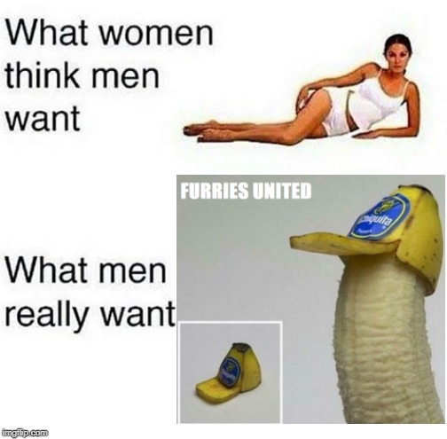 what men want | image tagged in banana | made w/ Imgflip meme maker