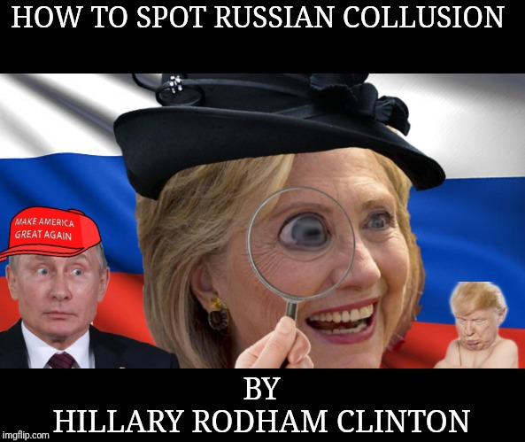 Hillary novel | HOW TO SPOT RUSSIAN COLLUSION BY  HILLARY RODHAM CLINTON | image tagged in maga | made w/ Imgflip meme maker