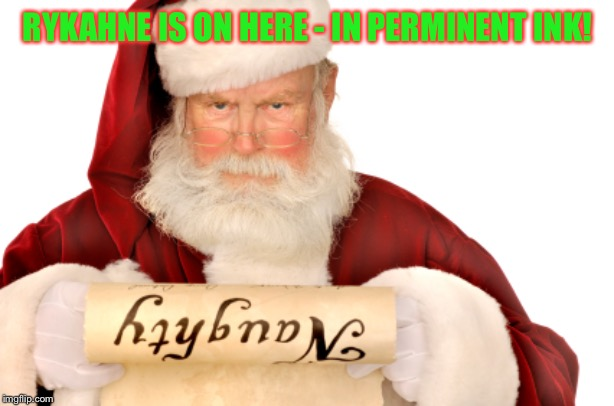 Santa Naughty List | RYKAHNE IS ON HERE - IN PERMINENT INK! | image tagged in santa naughty list | made w/ Imgflip meme maker