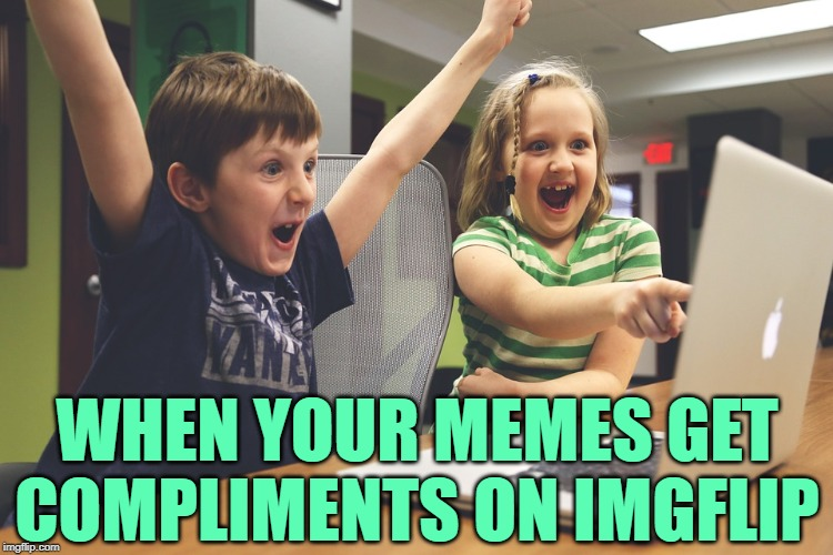 Compliment Excitement | WHEN YOUR MEMES GETCOMPLIMENTS ON IMGFLIP | image tagged in excited happy kids pointing at computer monitor,imgflip users,imgflip humor,meme comments,thank you everyone,funny memes | made w/ Imgflip meme maker