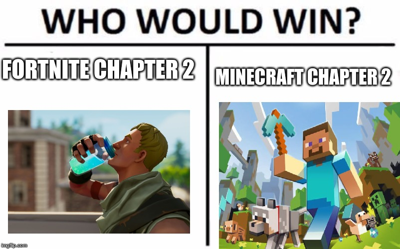 Who Would Win? | FORTNITE CHAPTER 2 MINECRAFT CHAPTER 2 | image tagged in memes,who would win | made w/ Imgflip meme maker