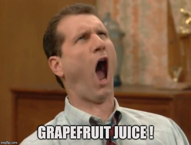 Bundy O face | GRAPEFRUIT JUICE ! | image tagged in bundy o face | made w/ Imgflip meme maker