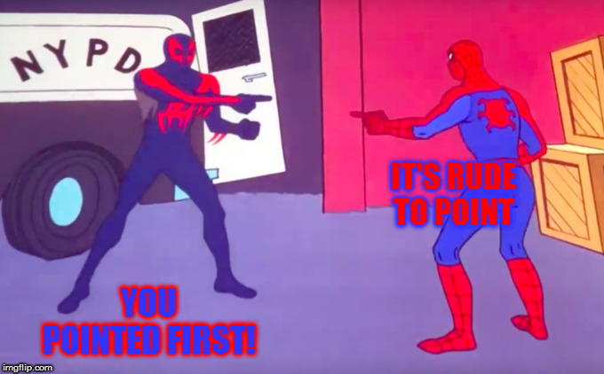 Spider-Man Spiderverse Pointing | IT'S RUDE TO POINT YOU POINTED FIRST! | image tagged in spider-man spiderverse pointing | made w/ Imgflip meme maker