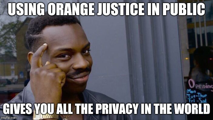 Roll Safe Think About It | USING ORANGE JUSTICE IN PUBLIC GIVES YOU ALL THE PRIVACY IN THE WORLD | image tagged in memes,roll safe think about it | made w/ Imgflip meme maker