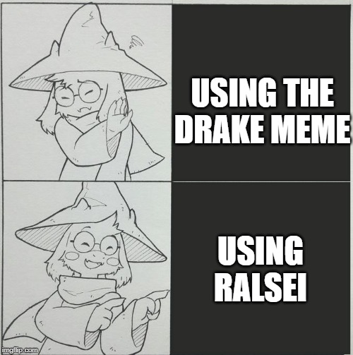 Ralsei template |  USING THE DRAKE MEME; USING RALSEI | image tagged in ralsei template | made w/ Imgflip meme maker