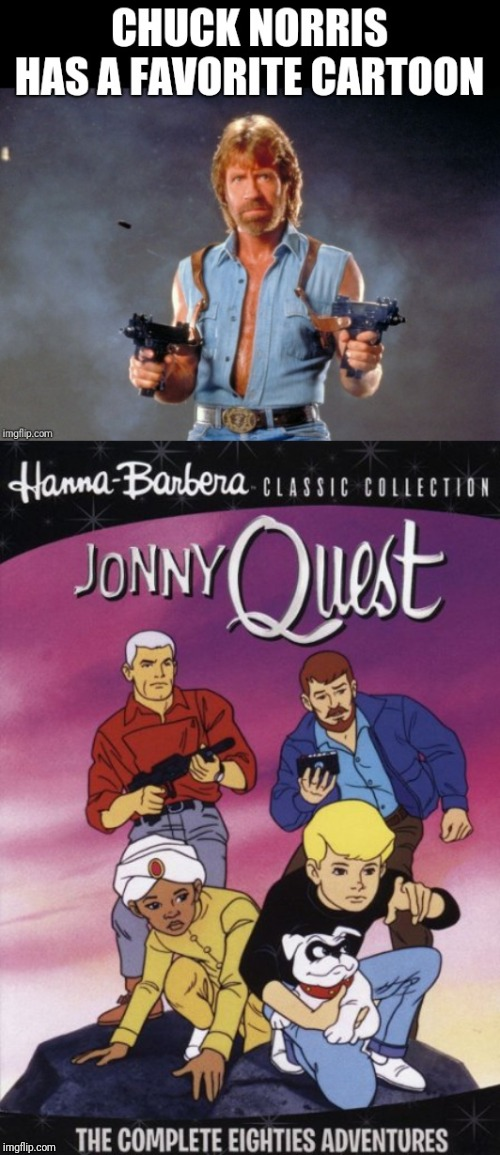 Enuff said? | image tagged in memes,jonny quest,chuck norris guns | made w/ Imgflip meme maker