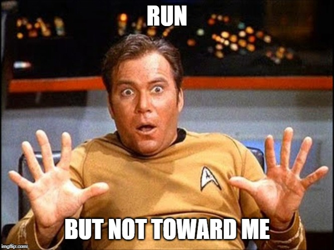 Offended William Shatner | RUN BUT NOT TOWARD ME | image tagged in offended william shatner | made w/ Imgflip meme maker