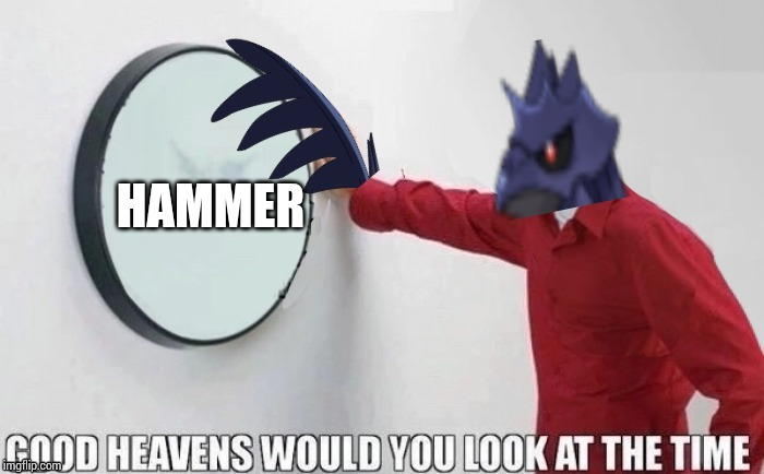 Good heavens (The_Tea_Drinking_Corviknght) | HAMMER | image tagged in good heavens the_tea_drinking_corviknght | made w/ Imgflip meme maker