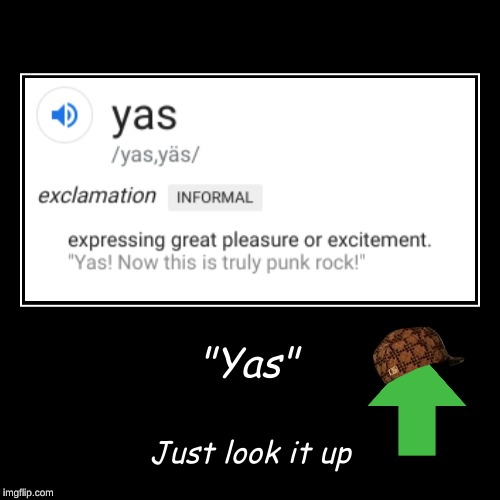 "Just look it up | ""Yas"" 