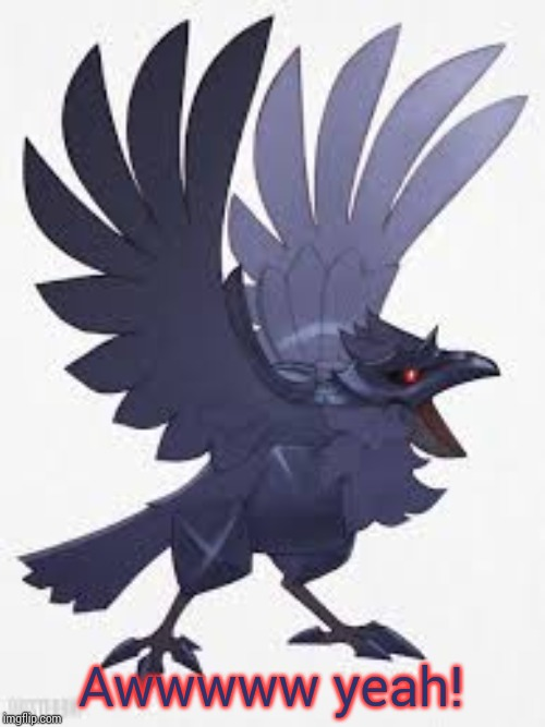 Angry Corviknight | Awwwww yeah! | image tagged in angry corviknight | made w/ Imgflip meme maker