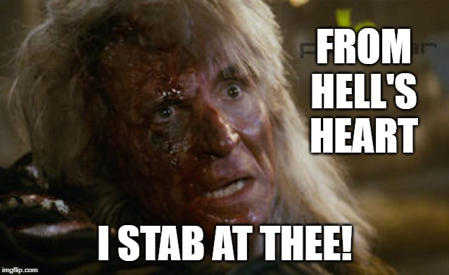 From hell's heart |  FROM HELL'S HEART; I STAB AT THEE! | image tagged in khan burned,star trek,memes,khan | made w/ Imgflip meme maker