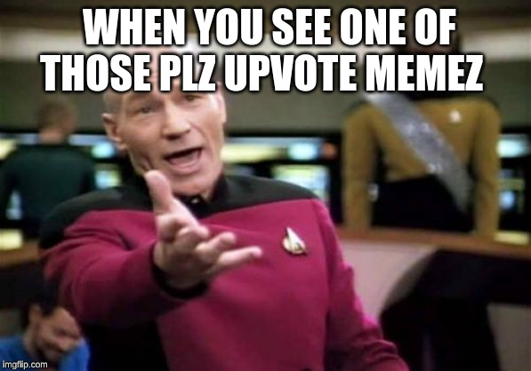 Picard Wtf Meme |  WHEN YOU SEE ONE OF  THOSE PLZ UPVOTE MEMEZ | image tagged in memes,picard wtf | made w/ Imgflip meme maker