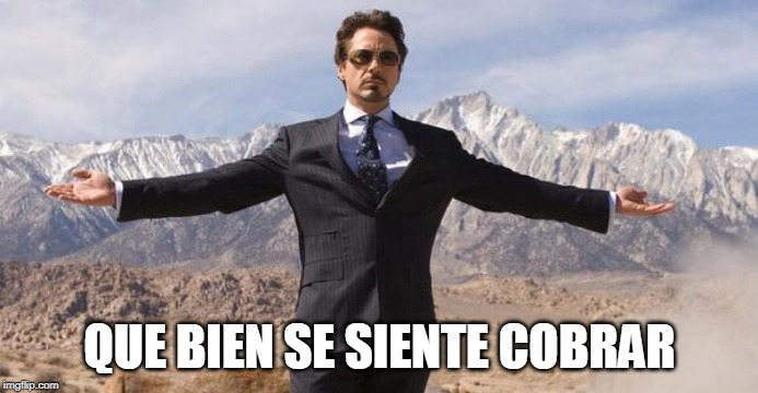 QUE BIEN SE SIENTE COBRAR | image tagged in robert downey iron man | made w/ Imgflip meme maker