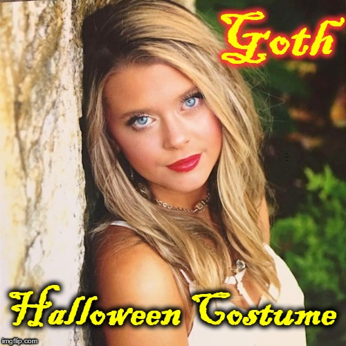 GOTHS LOOK SO WEIRD ON HALLOWEEN!! |  Goth Halloween Costume | image tagged in goth people,halloween,halloween costume,funny memes,rick75230 | made w/ Imgflip meme maker