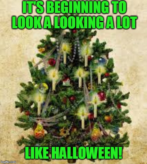 Merry Halloween week Everyone! | IT'S BEGINNING TO LOOK A LOOKING A LOT LIKE HALLOWEEN! | image tagged in trick or treat | made w/ Imgflip meme maker