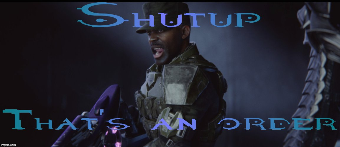 Shutup, that's an order | image tagged in shutup that's an order,halo | made w/ Imgflip meme maker