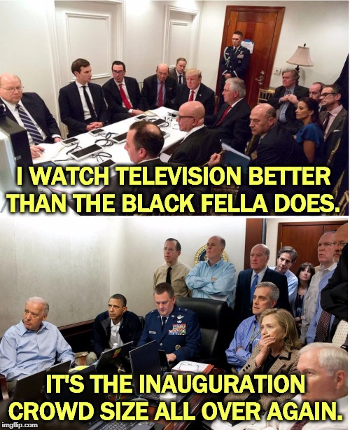 Trump is such a CHILD! |  I WATCH TELEVISION BETTER THAN THE BLACK FELLA DOES. IT'S THE INAUGURATION CROWD SIZE ALL OVER AGAIN. | image tagged in trump,obama,bin laden,al baghdadi,inauguration | made w/ Imgflip meme maker