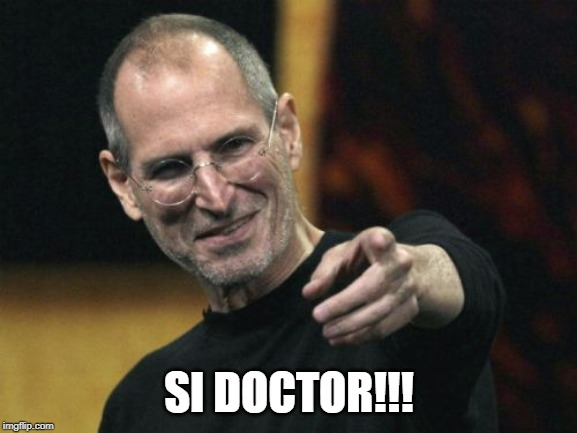 Steve Jobs |  SI DOCTOR!!! | image tagged in memes,steve jobs | made w/ Imgflip meme maker